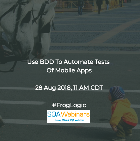 Use BDD to Automate Tests of Mobile Apps #froglogic #SQAWebinars28Aug2018