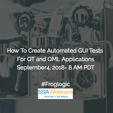 How To Create Automated GUI Tests For Qt and QML Applications #froglogic #SQAWebinars04Sept2018