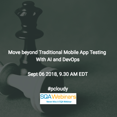 Move beyond Traditional Mobile App Testing with AI and DevOps #pcloudy #SQAWebinars06Sept2018
