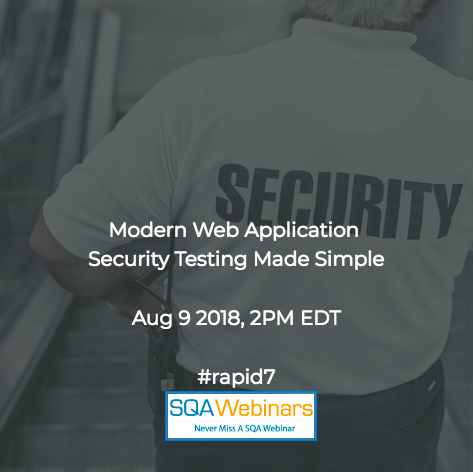 Modern Web Application Security Testing Made Simple #rapid7 #SQAWebinars09Aug2018