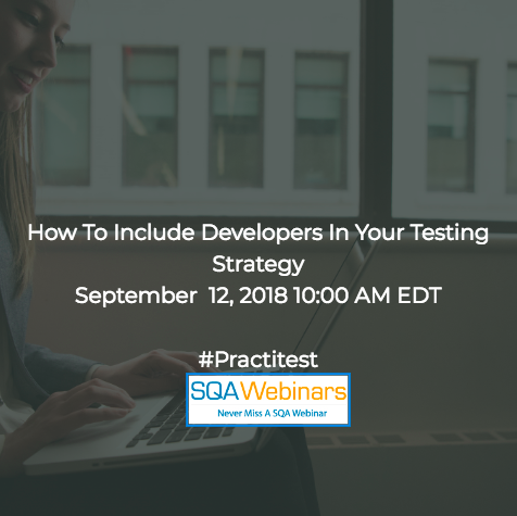 How To Include Developers in Your Testing Strategy #Practitest #SQAWebinars12Sept2018