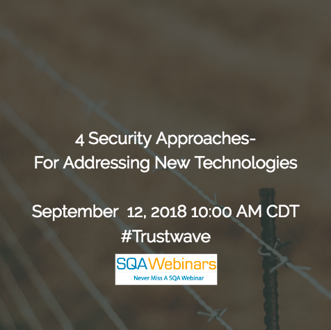4 Security Approaches For Addressing New Technologies #trustwave #SQAWebinars12Sept2018