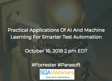 Practical Applications Of AI And Machine Learning For Smarter Test Automation #Parasoft #Forrester #SQAWebinars16Oct2018