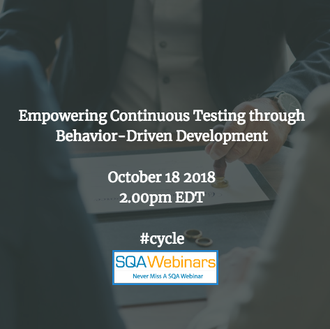Empowering Continuous Testing through Behavior-Driven Development #cycle #SQAWebinars18Oct2018