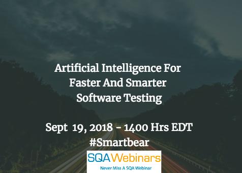 Artificial Intelligence for Faster and Smarter Software Testing #smartbear #SQAWebinars19Sept2018
