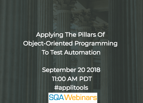 Applying The Pillars Of Object-Oriented Programming To Test Automation #applitools #SQAWebinars20Sept2018 #Webinar607