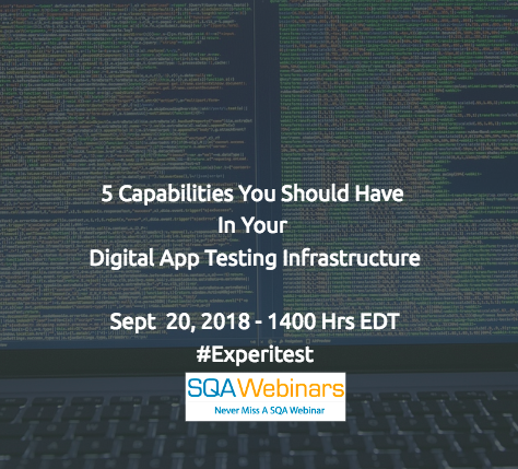 5 capabilities you should have in your digital app testing infrastructure #experitest #SQAWebinars20Sept2018 #Webinar604