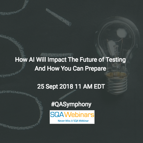 How #AI Will Impact the Future of Testing and How You Can Prepare #qualitest #qasymphony #SQAWebinars25Sept2018