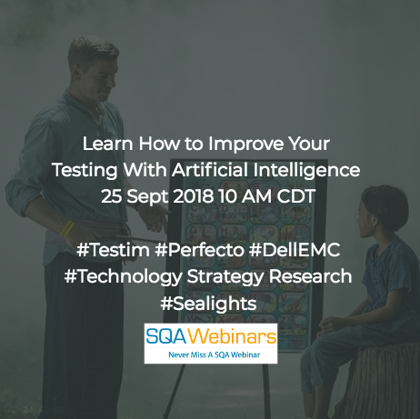 Learn How to Improve Your Testing with Artificial Intelligence | An Expert Roundup #Testim  #SQAWebinars25Sept2018
