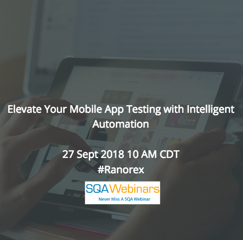 Elevate Your Mobile App Testing with Intelligent Automation #Ranorex #SQAWebinars27Sept2018