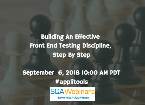 Building An Effective Front End Testing Discipline, Step By Step #applitools #SQAWebinars06Sept2018