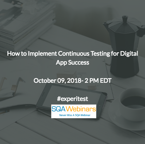 How to Implement Continuous Testing for Digital App Success #experitest #SQAWebinars09Oct2018