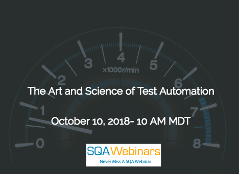 The Art and Science of Test Automation #SQAWebinars10Oct2018
