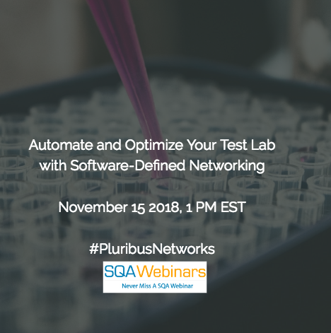 SQAWebinar637: Automate and Optimize Your Test Lab with Software-Defined Networking  #pluribusnetworks #SQAWebinars15Nov2018
