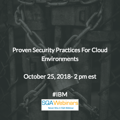Proven Security Practices for Cloud Environments #IBM #SQAWebinars25Oct2018