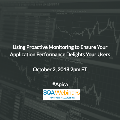 Using Proactive Monitoring to Ensure Your Application Performance Delights Your Users #Apica #SQAWebinar623