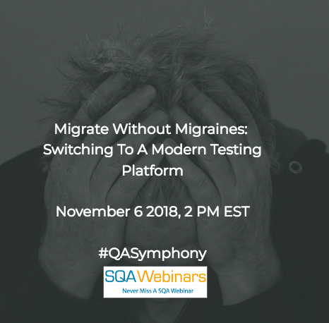 SQAWebinar636: Migrate without Migraines-Switching to a Modern Testing Platform #qasymphony #SQAWebinars06Nov2018