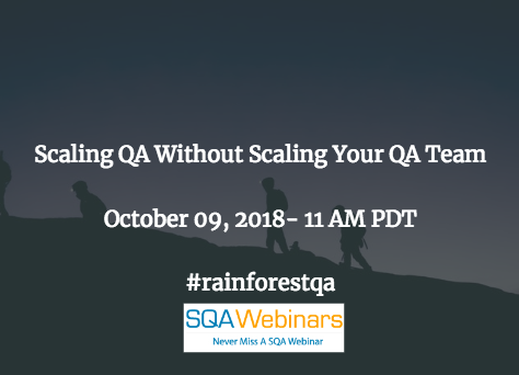 Scaling QA without Scaling Your QA Team #rainforestqa #SQAWebinars09Oct2018