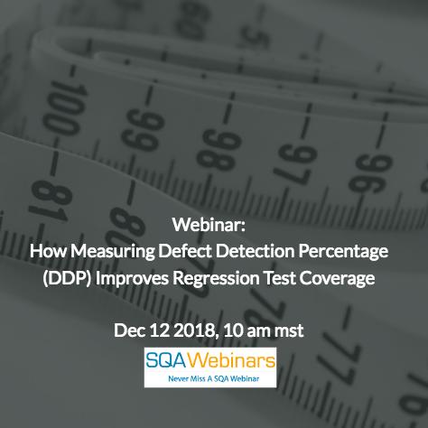 SQAWebinar653: How Measuring Defect Detection Percentage (DDP) Improves Regression Test Coverage #SQAWebinars12Dec2018 #Tasktop