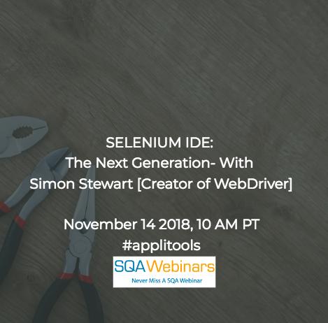 SQAWebinar641: SELENIUM IDE: The Next Generation – With Simon Stewart  #applitools #SQAWebinars14Nov2018