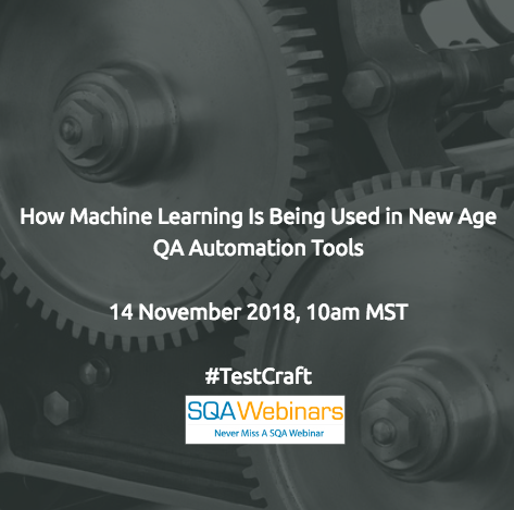 SQAWebinar648: How Machine Learning Is Being Used in New Age QA Automation Tools #SQAWebinars14Nov2018 #Testcraft