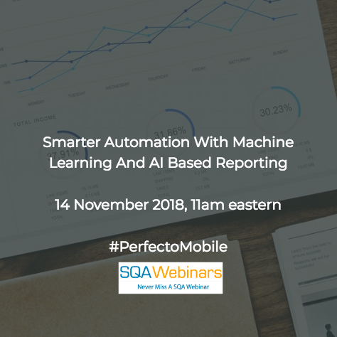 SQAWebinar647: Smarter Automation With Machine Learning And AI Based Reporting #SQAWebinars14Nov2018 #PerfectoMobile