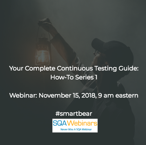 SQAWebinar646: Your Complete Continuous Testing Guide: How-To Series1  #SQAWebinars15Nov2018 #SmartBear