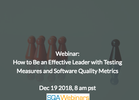 SQAWebinar654:How to Be an Effective Leader with Testing Measures and Software Quality Metrics #SQAWebinars19Dec2018 #sealights #coveros