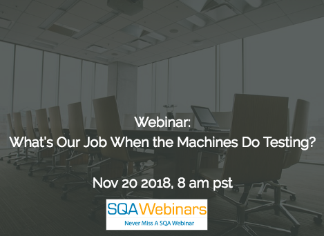 SQAWebinar650: What's Our Job When the Machines Do Testing?  #SQAWebinars20Nov2018 #sealights