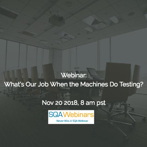 SQAWebinar650: What's Our Job When the Machines Do Testing?  #SQAWebinars20Nov2018 #sealights