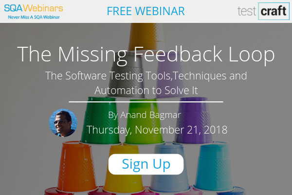 SQAWebinar645: The Software Testing Tools, Techniques And Automation To Solve It: The Missing Feedback Loop   #SQAWebinars21Nov2018 #TestCraft