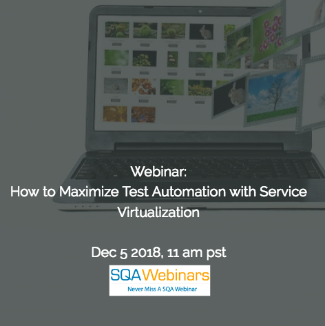 SQAWebinar651: How to Maximize Test Automation with Service Virtualization  #SQAWebinars05Dec #Parasoft