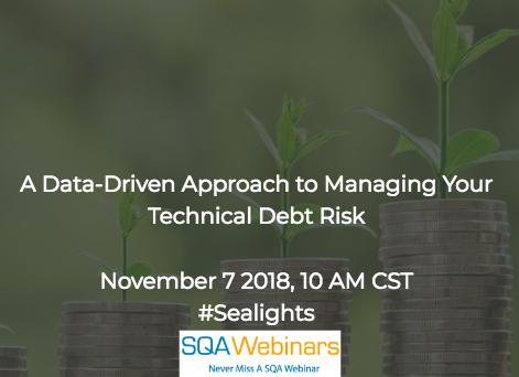 SQAWebinar643: A Data-Driven Approach to Managing Your Technical Debt Risk  #SQAWebinars07Nov2018 #Sealights