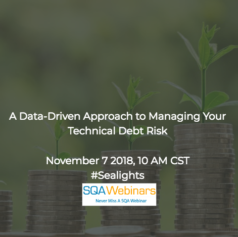 SQAWebinar643: A Data-Driven Approach to Managing Your Technical Debt Risk  #SQAWebinars07Nov2018 #Sealights