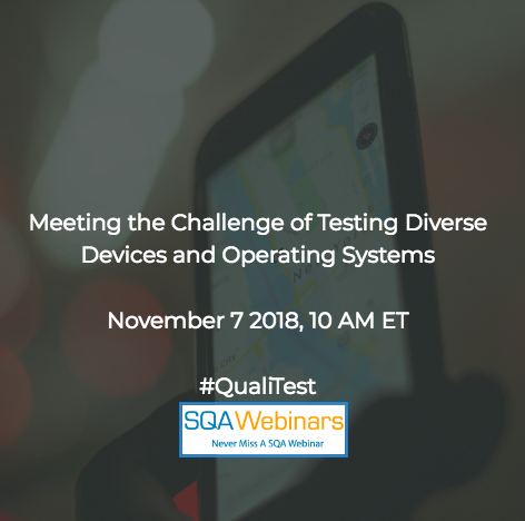SQAWebinar638: Meeting the Challenge of Testing Diverse Devices and Operating Systems #Qualitest #SQAWebinars07Nov2018