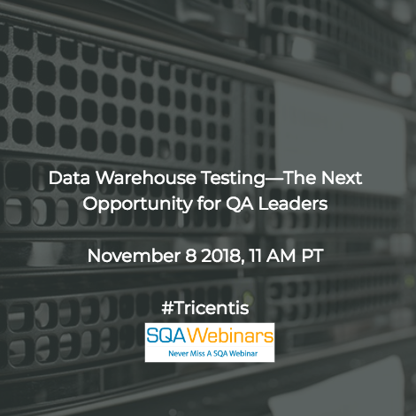 SQAWebinar639: Data Warehouse Testing—The Next Opportunity for QA Leaders  #Tricentis #SQAWebinars08Nov2018