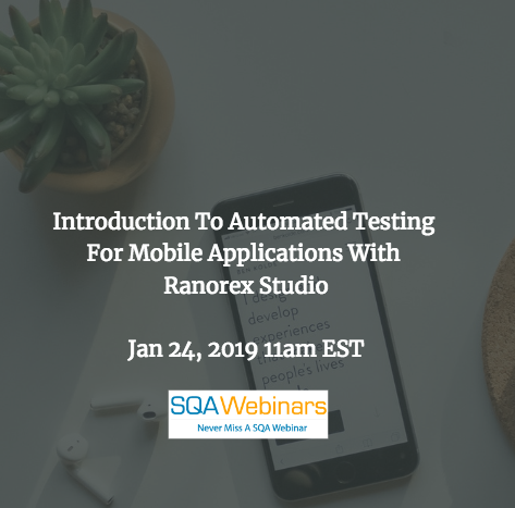 SQAWebinar658:Introduction to automated testing for mobile applications with Ranorex Studio #SQAWebinars24Jan2019 #Ranorex