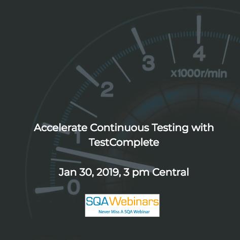 SQAWebinar664:Accelerate Continuous Testing with TestComplete #SQAWebinars30Jan2019 #smartbear