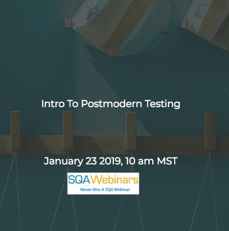 SQAWebinar665:Intro To Postmodern Testing #SQAWebinars23Jan2019 #testai