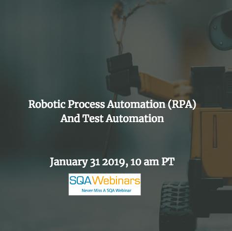 SQAWebinar666: Robotic Process Automation (RPA) and Test Automation #SQAWebinars31Jan2019 #Infostretch