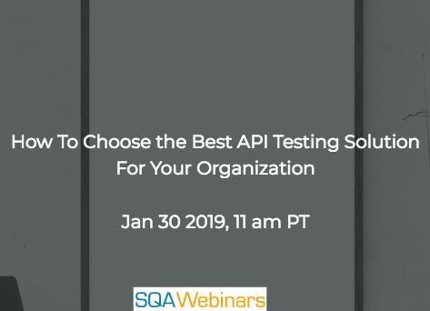 SQAWebinar670:How to Choose the Best API Testing Solution for Your Organization #SQAWebinars30Jan2019 #parasoft