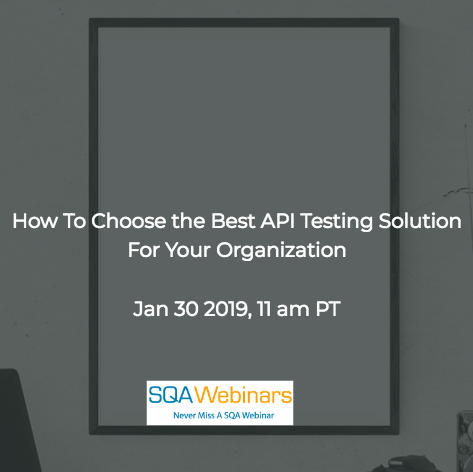 SQAWebinar670:How to Choose the Best API Testing Solution for Your Organization #SQAWebinars30Jan2019 #parasoft