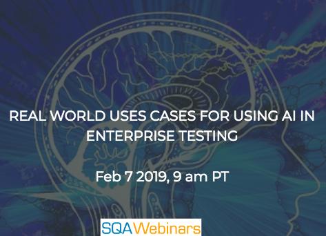 SQAWebinar672:Real World Uses Cases For Using AI In Enterprise Testing#SQAWebinars07Feb2019 #TestIM