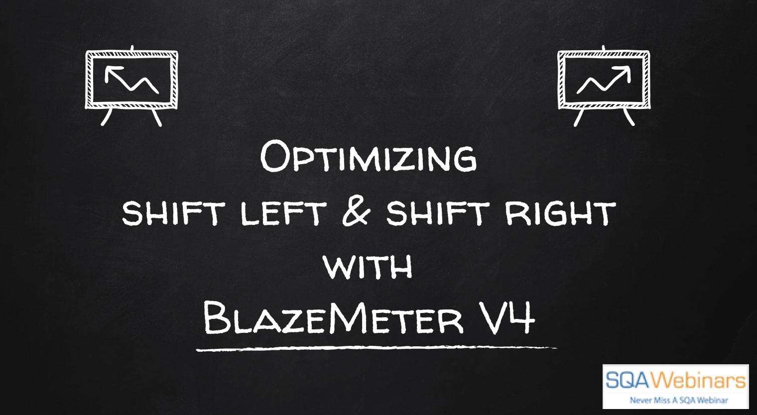SQAWebinar662:Optimizing Shift Left & Shift Right with New BlazeMeter V4  #SQAWebinars23Jan2019 #Blazemeter #Broadcom