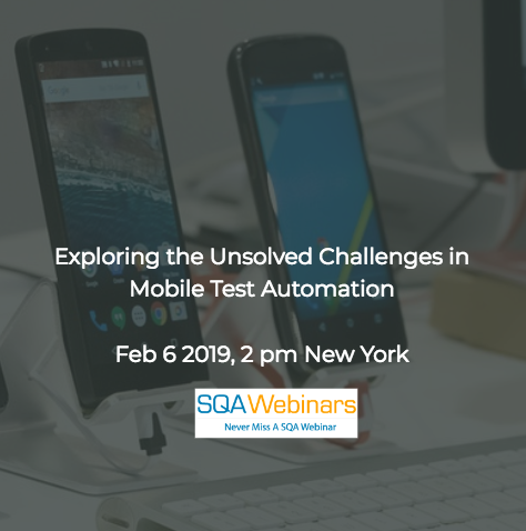 SQAWebinar674:Exploring the Unsolved Challenges in Mobile Test Automation #SQAWebinars06Feb2019 #Tricentis