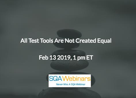SQAWebinar676:All Test Tools Are Not Created Equal #SQAWebinars13Feb2019 #Kobiton