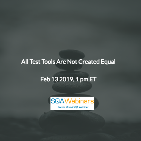 SQAWebinar676:All Test Tools Are Not Created Equal #SQAWebinars13Feb2019 #Kobiton