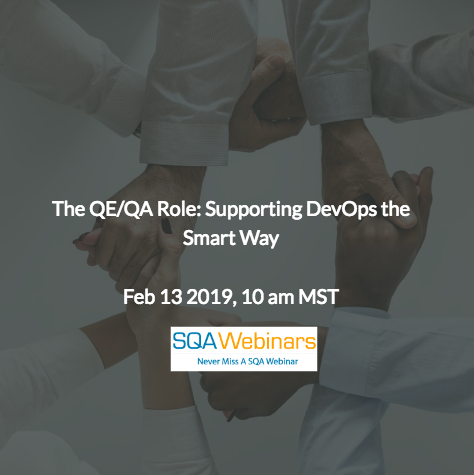 SQAWebinar677:The QE/QA Role: Supporting DevOps the Smart Way #SQAWebinars13Feb2019 #DisruptTesting