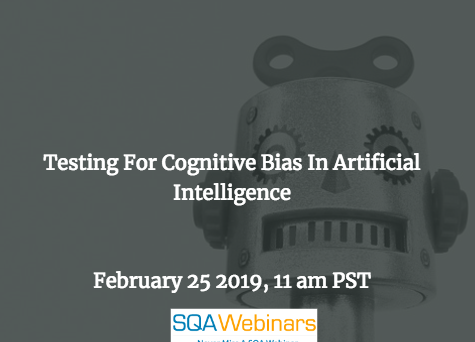 SQAWebinar678:Testing For Cognitive Bias In Artificial Intelligence #AI #SQAWebinars25Feb2019 #TestCraft