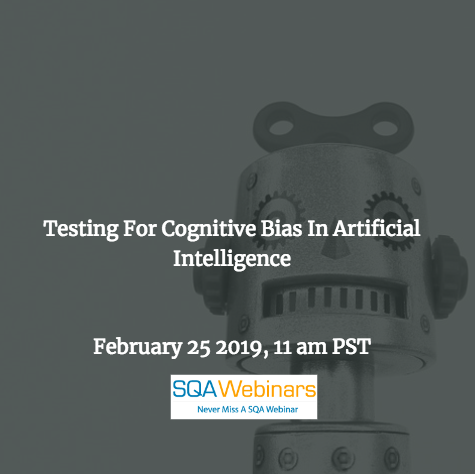 SQAWebinar678:Testing For Cognitive Bias In Artificial Intelligence #AI #SQAWebinars25Feb2019 #TestCraft